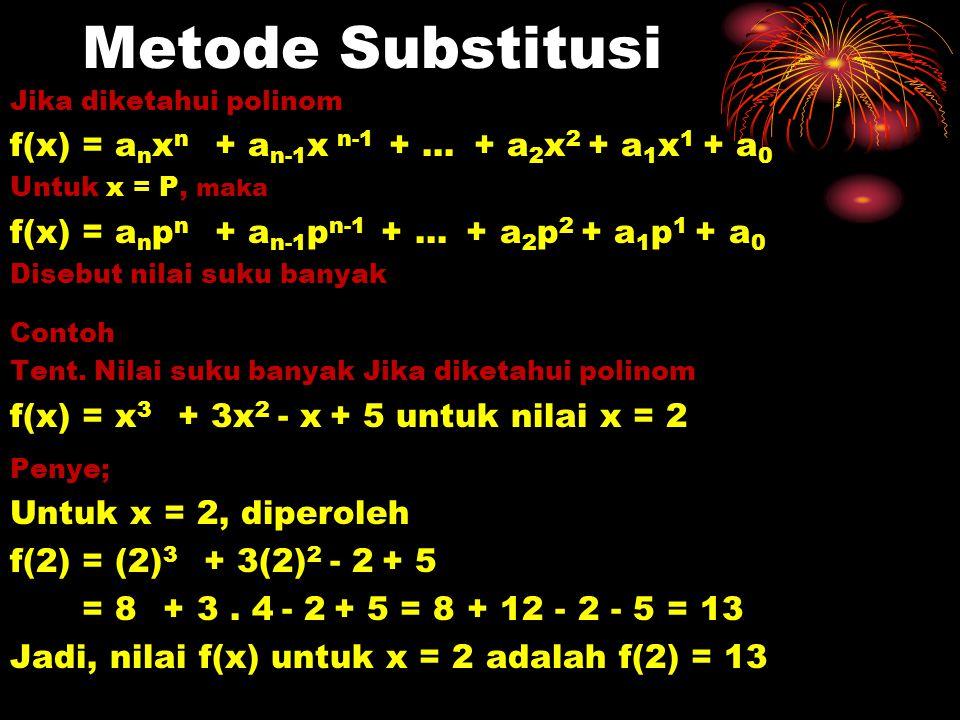 Metode Substitusi Jika diketahui polinom f(x) = a n x n + a n-1 x n-1 + … + a 2 x 2 + a 1 x 1 + a 0 Untuk x = P, maka f(x) = a n p n + a n-1 p n-1 + …