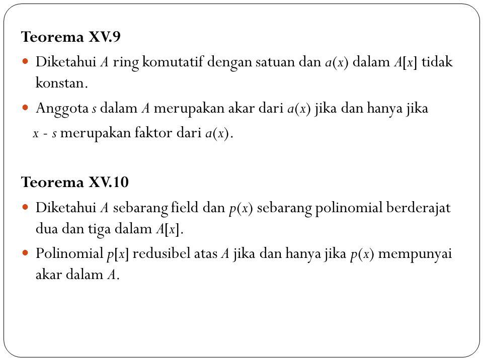 Teorema XV.9 Diketahui A ring komutatif dengan satuan dan a(x) dalam A[x] tidak konstan. Anggota s dalam A merupakan akar dari a(x) jika dan hanya jik