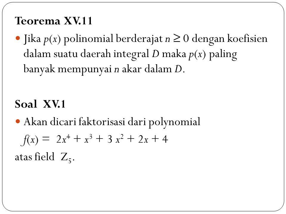 Teorema XV.11 Jika p(x) polinomial berderajat n ≥ 0 dengan koefisien dalam suatu daerah integral D maka p(x) paling banyak mempunyai n akar dalam D. S
