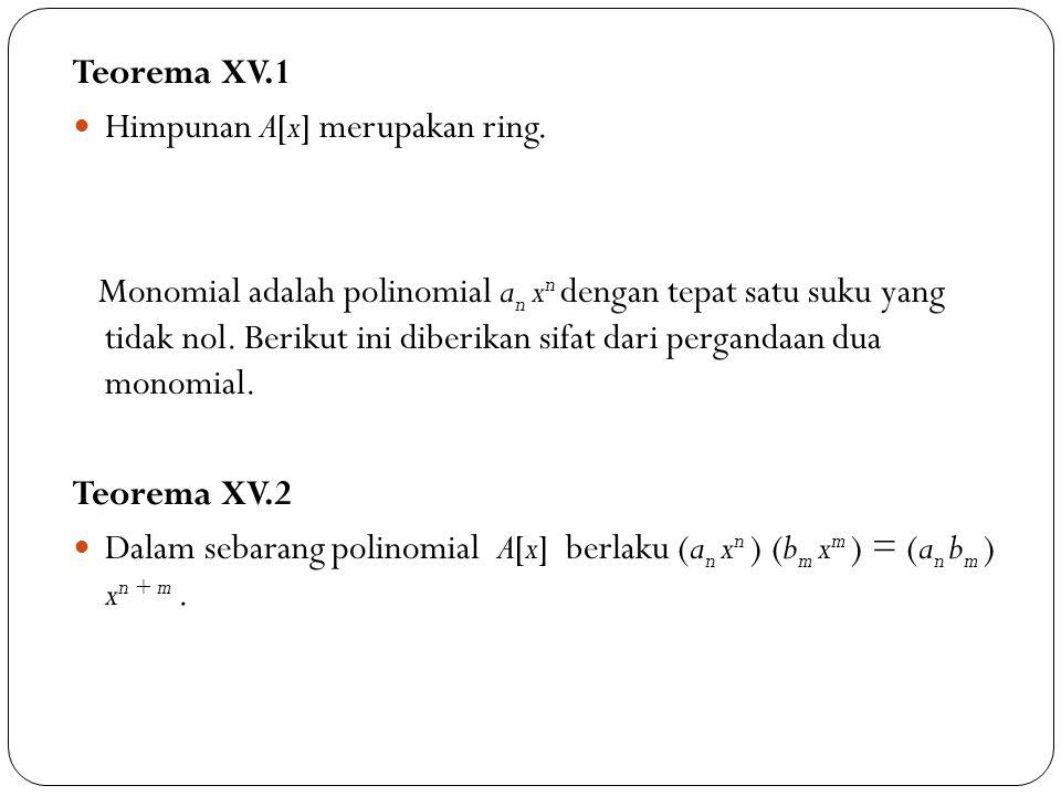 Teorema XV.1 Himpunan A[x] merupakan ring. Monomial adalah polinomial a n x n dengan tepat satu suku yang tidak nol. Berikut ini diberikan sifat dari