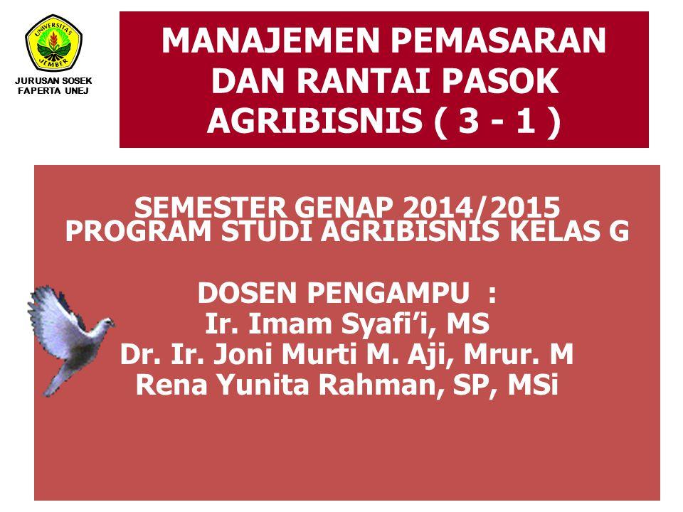 MANAJEMEN PEMASARAN DAN RANTAI PASOK AGRIBISNIS ( 3 - 1 ) JURUSAN SOSEK FAPERTA UNEJ SEMESTER GENAP 2014/2015 PROGRAM STUDI AGRIBISNIS KELAS G DOSEN PENGAMPU : Ir.