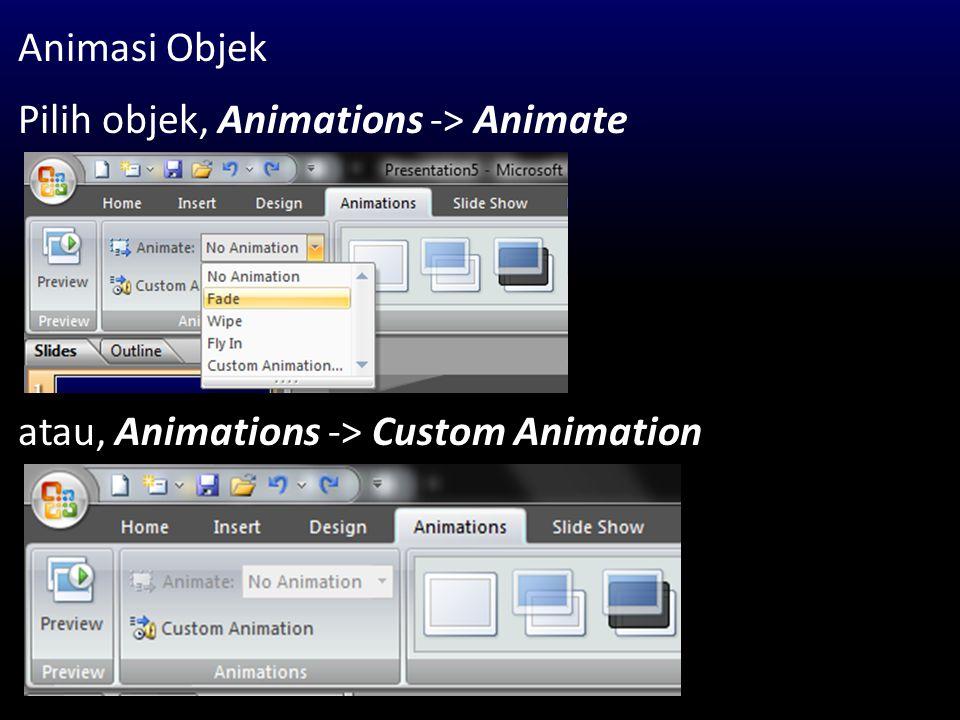 Animasi Objek Pilih objek, Animations -> Animate atau, Animations -> Custom Animation