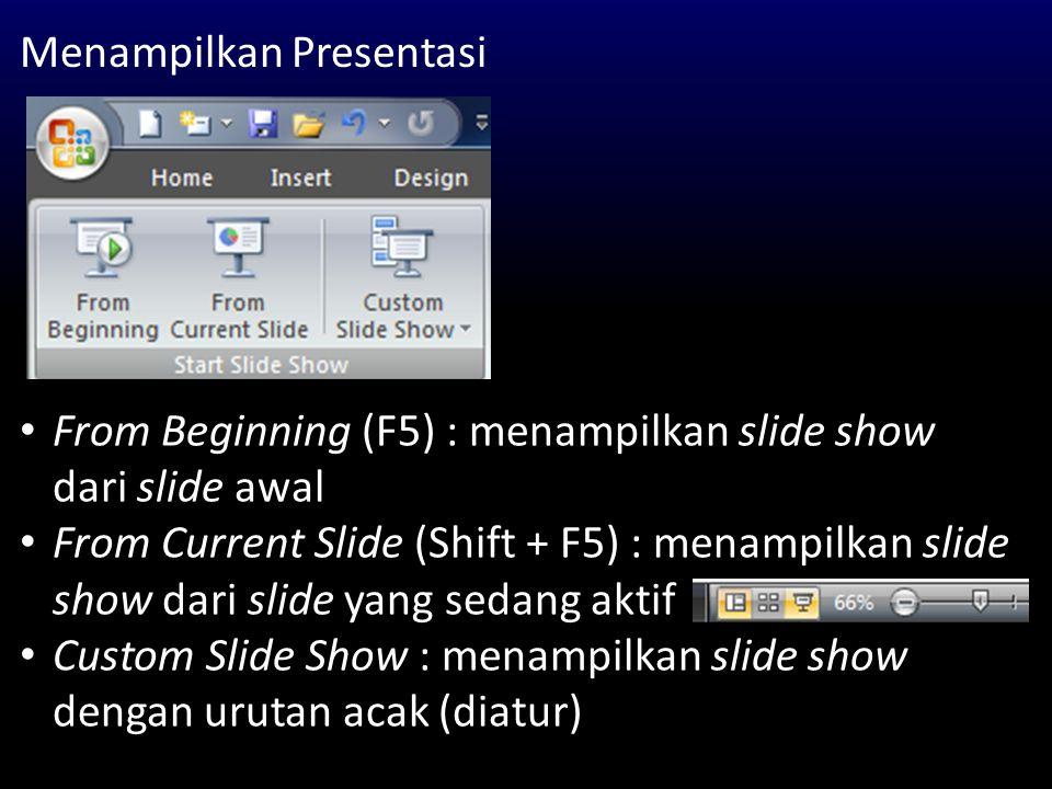 Menampilkan Presentasi From Beginning (F5) : menampilkan slide show dari slide awal From Current Slide (Shift + F5) : menampilkan slide show dari slid