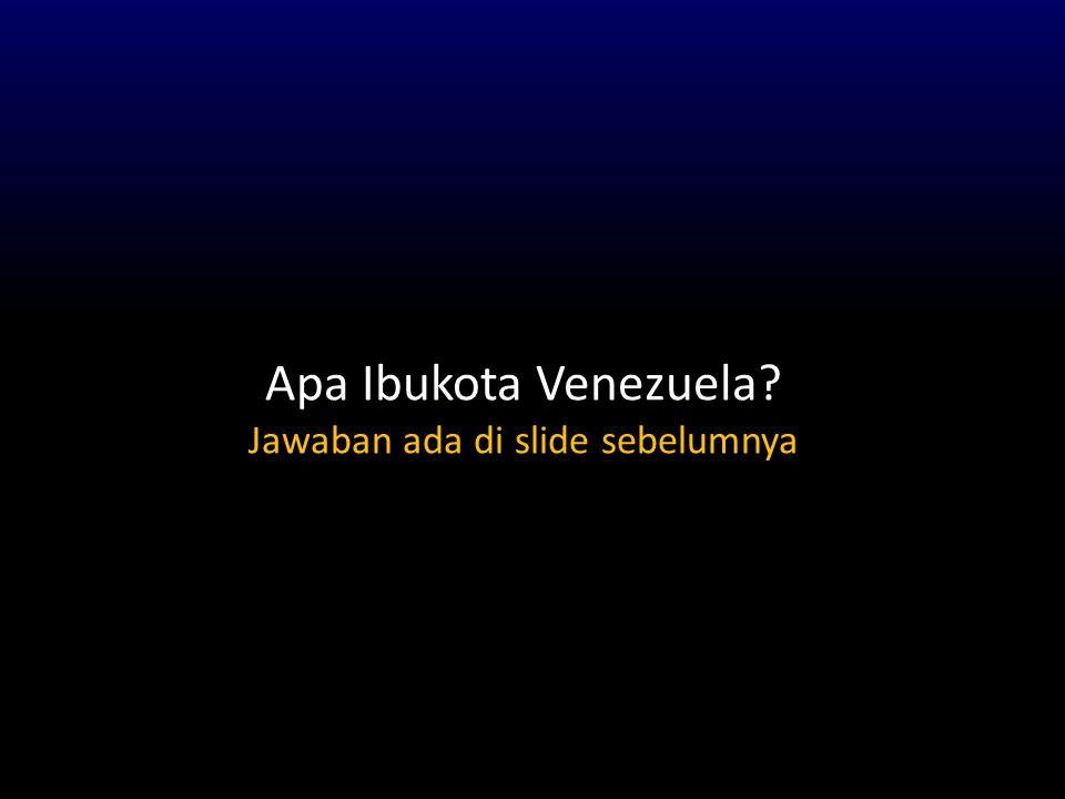 Apa Ibukota Venezuela? Jawaban ada di slide sebelumnya