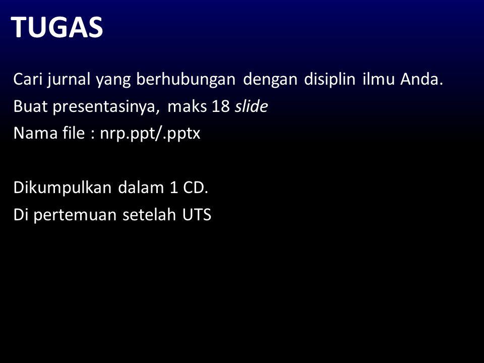 Cari jurnal yang berhubungan dengan disiplin ilmu Anda. Buat presentasinya, maks 18 slide Nama file : nrp.ppt/.pptx Dikumpulkan dalam 1 CD. Di pertemu