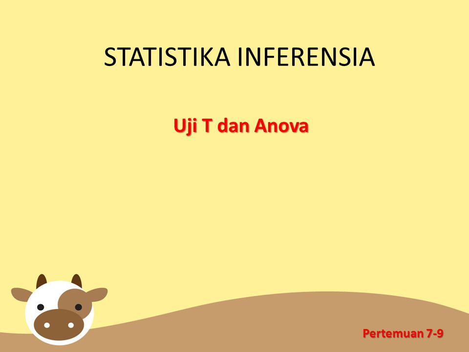 Jenis Analisis Perbandingan Rata-rata Uji hipotesa beda mean one sample t-test, paired t- test, independent-sample t test.