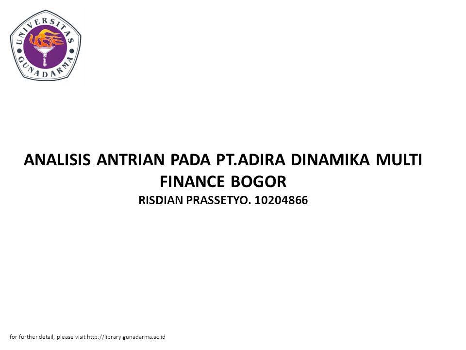 ANALISIS ANTRIAN PADA PT.ADIRA DINAMIKA MULTI FINANCE BOGOR RISDIAN PRASSETYO. 10204866 for further detail, please visit http://library.gunadarma.ac.i