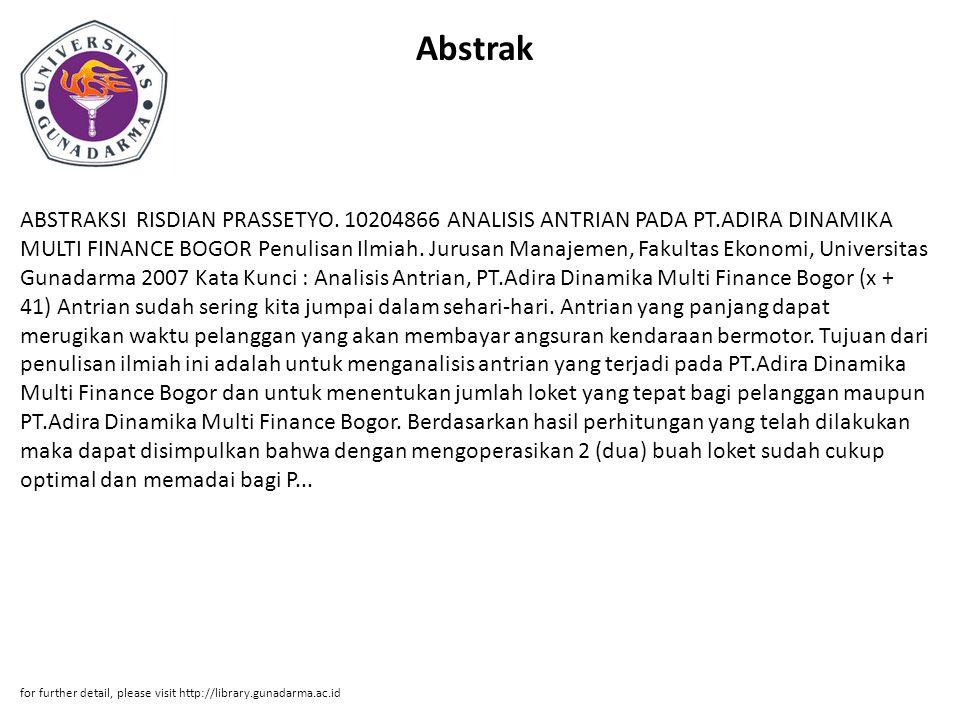 Abstrak ABSTRAKSI RISDIAN PRASSETYO. 10204866 ANALISIS ANTRIAN PADA PT.ADIRA DINAMIKA MULTI FINANCE BOGOR Penulisan Ilmiah. Jurusan Manajemen, Fakulta