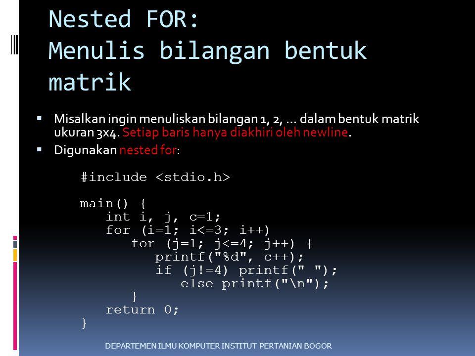 Nested FOR: Menulis bilangan bentuk matrik  Misalkan ingin menuliskan bilangan 1, 2, … dalam bentuk matrik ukuran 3x4. Setiap baris hanya diakhiri ol