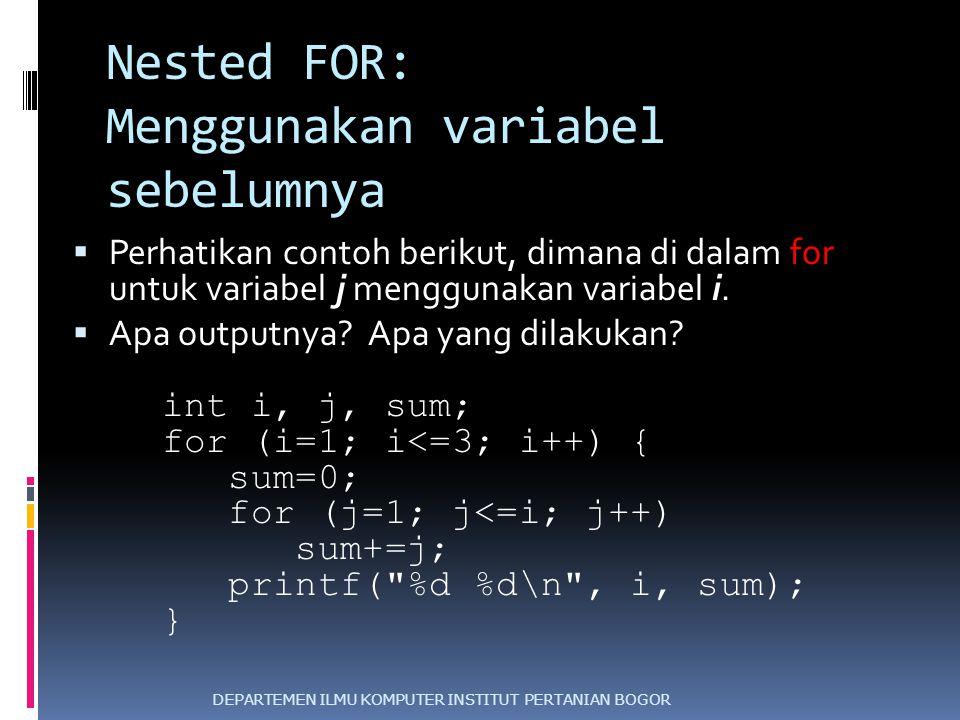 Nested FOR: Menggunakan variabel sebelumnya  Perhatikan contoh berikut, dimana di dalam for untuk variabel j menggunakan variabel i.  Apa outputnya?