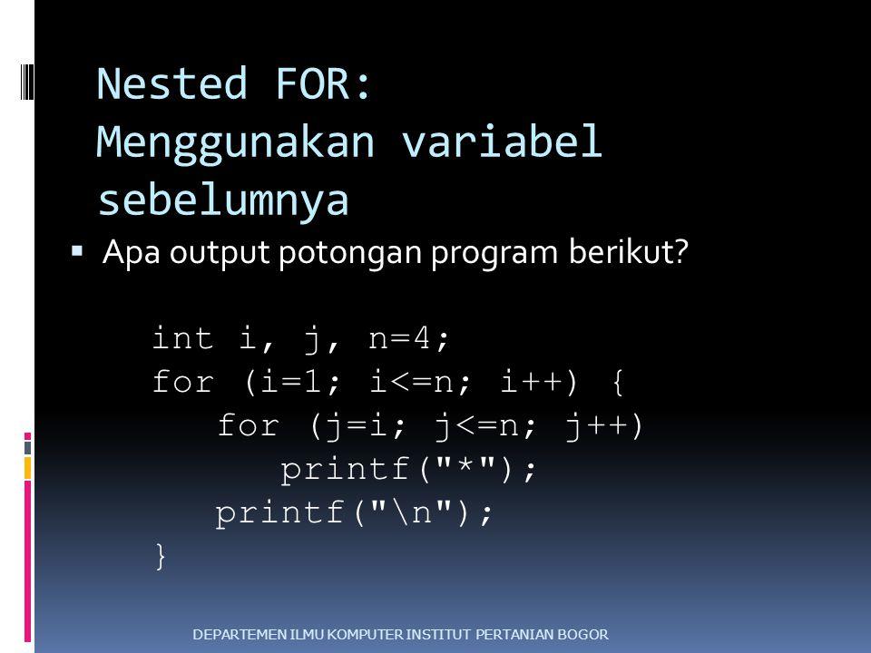Nested FOR: Menggunakan variabel sebelumnya  Apa output potongan program berikut? int i, j, n=4; for (i=1; i<=n; i++) { for (j=i; j<=n; j++) printf(