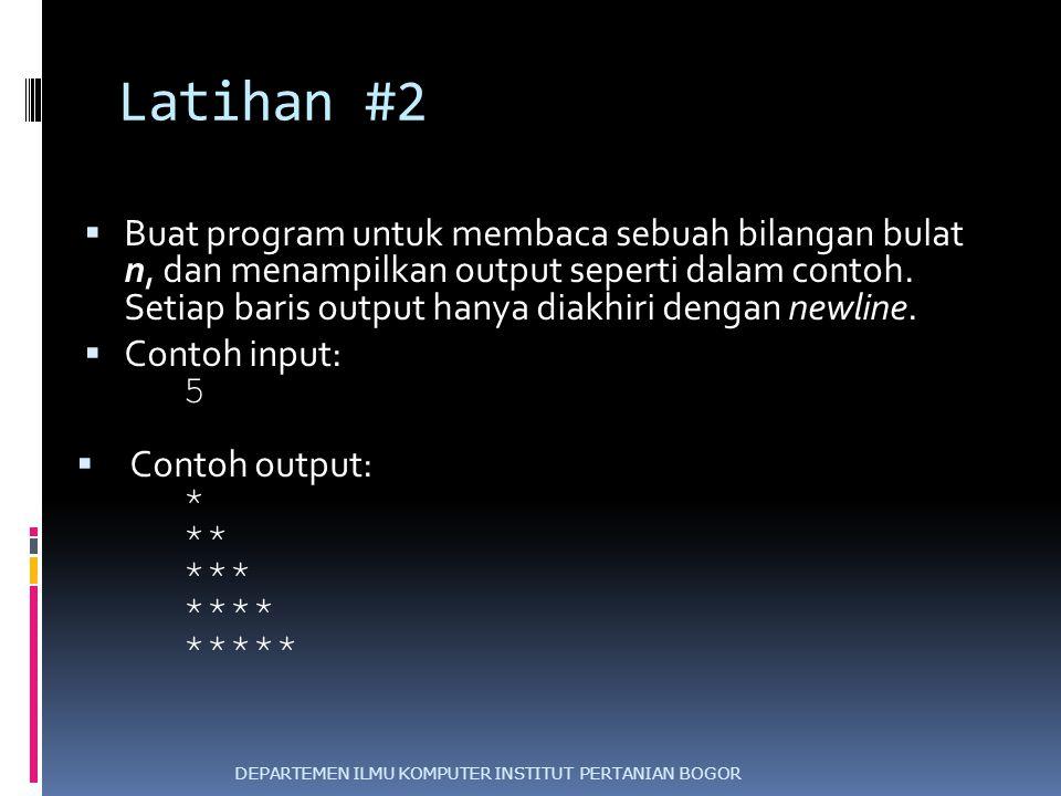 Latihan #2  Buat program untuk membaca sebuah bilangan bulat n, dan menampilkan output seperti dalam contoh. Setiap baris output hanya diakhiri denga