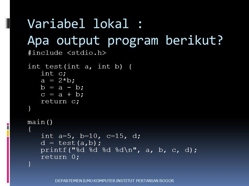Variabel lokal : Apa output program berikut? #include int test(int a, int b) { int c; a = 2*b; b = a - b; c = a + b; return c; } main() { int a=5, b=1