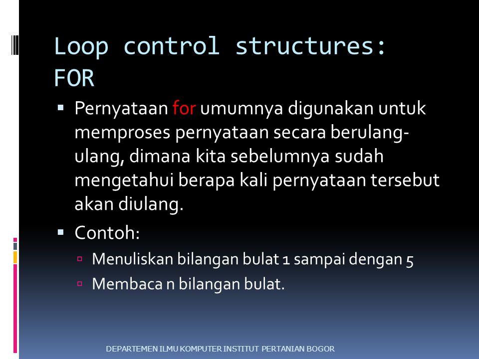 Loop control structures: FOR  Pernyataan for umumnya digunakan untuk memproses pernyataan secara berulang- ulang, dimana kita sebelumnya sudah menget