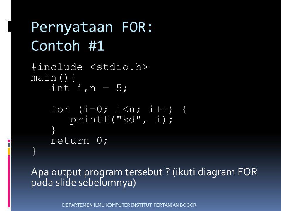 Pernyataan FOR: Contoh #1 #include main(){ int i,n = 5; for (i=0; i<n; i++) { printf(