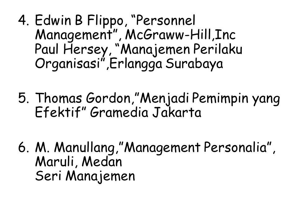 "4.Edwin B Flippo, ""Personnel Management"", McGraww-Hill,Inc Paul Hersey, ""Manajemen Perilaku Organisasi"",Erlangga Surabaya 5.Thomas Gordon,""Menjadi Pem"