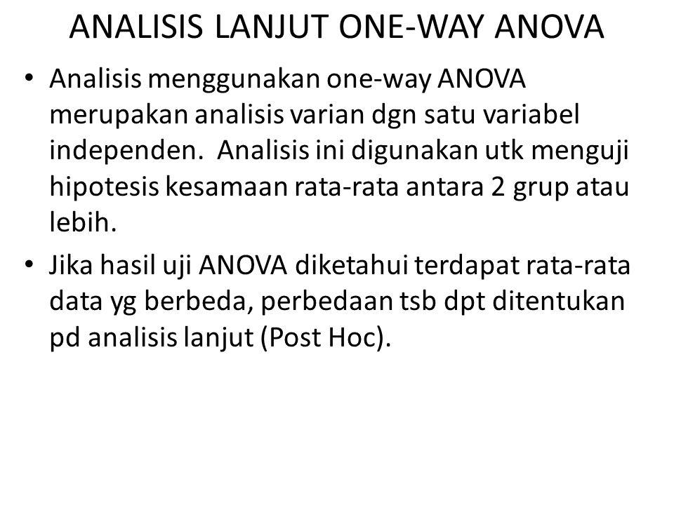 ANALISIS LANJUT ONE-WAY ANOVA Analisis menggunakan one-way ANOVA merupakan analisis varian dgn satu variabel independen. Analisis ini digunakan utk me