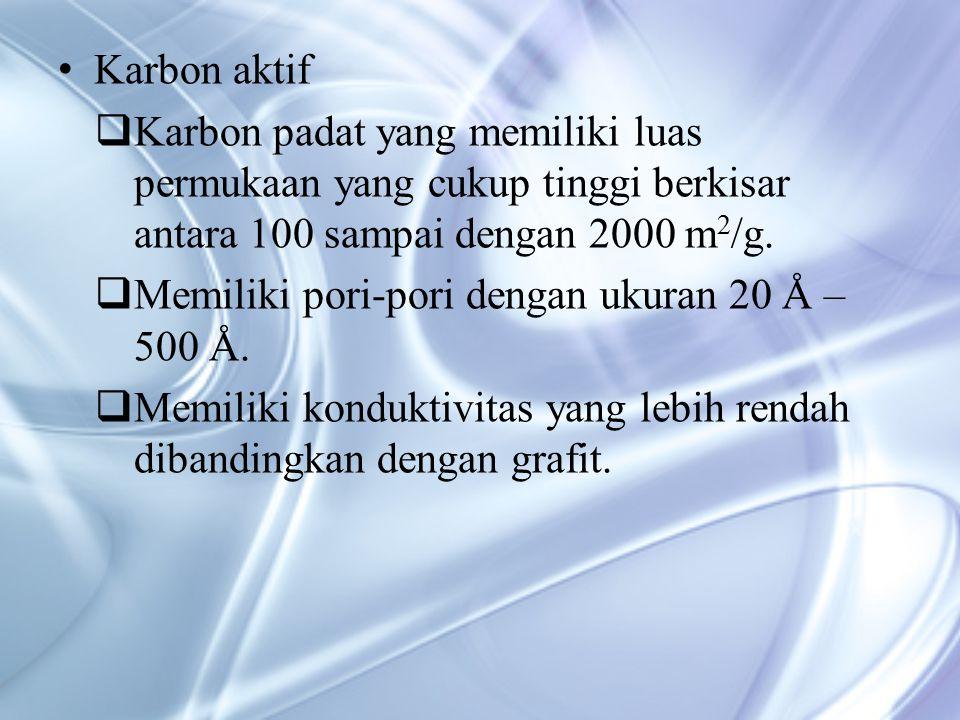 Karbon aktif  Karbon padat yang memiliki luas permukaan yang cukup tinggi berkisar antara 100 sampai dengan 2000 m 2 /g.