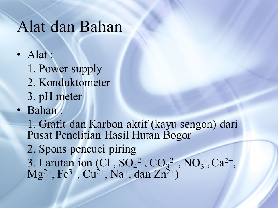 Variasi ion 50ppm + [Mg 2+ ]1000ppm; pH awal = 7,7 (pada 0,2A) 8,0(pada 2A); Tegangan = 1,5V; Hantaran awal = 18µS (pada 0,2A) 21µS (pada 2A) Hantaran akhir = 35µS ; pH akhir = 8,0Hantaran akhir = 24µS ; pH akhir = 9,0 Arus = 0,2AArus = 2A