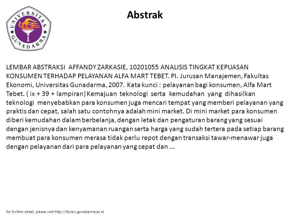 Abstrak LEMBAR ABSTRAKSI AFFANDY ZARKASIE, 10201055 ANALISIS TINGKAT KEPUASAN KONSUMEN TERHADAP PELAYANAN ALFA MART TEBET. PI. Jurusan Manajemen, Faku