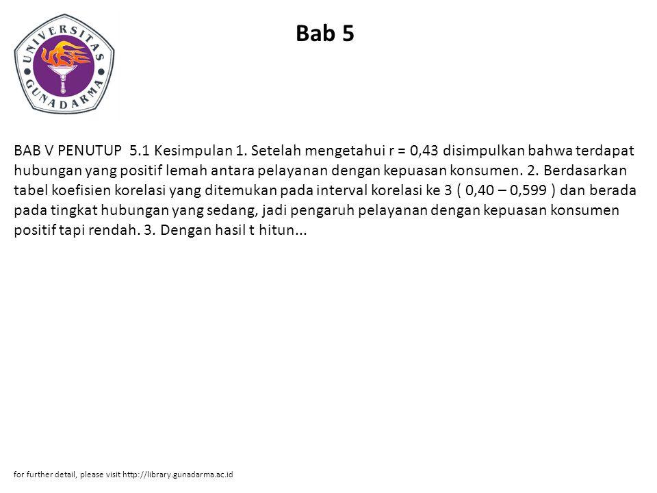 Bab 5 BAB V PENUTUP 5.1 Kesimpulan 1. Setelah mengetahui r = 0,43 disimpulkan bahwa terdapat hubungan yang positif lemah antara pelayanan dengan kepua