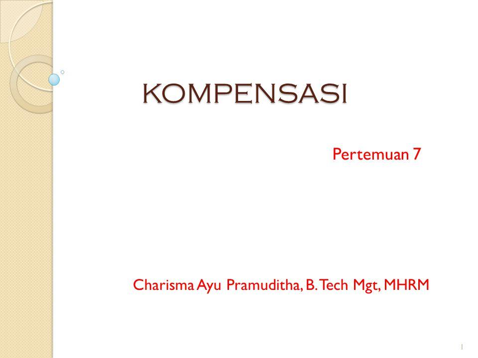 KOMPENSASI Pertemuan 7 1 Charisma Ayu Pramuditha, B. Tech Mgt, MHRM