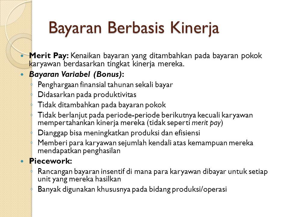 Bayaran Berbasis Kinerja Merit Pay: Kenaikan bayaran yang ditambahkan pada bayaran pokok karyawan berdasarkan tingkat kinerja mereka. Bayaran Variabel