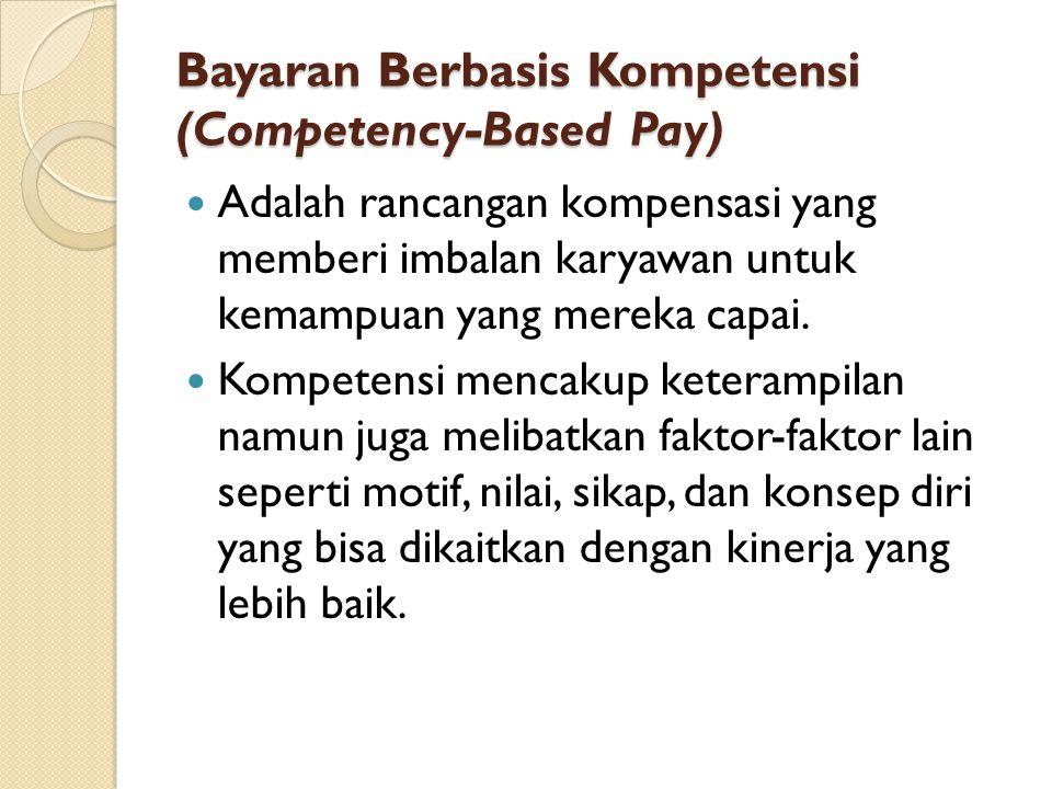 Bayaran Berbasis Kompetensi (Competency-Based Pay) Adalah rancangan kompensasi yang memberi imbalan karyawan untuk kemampuan yang mereka capai. Kompet