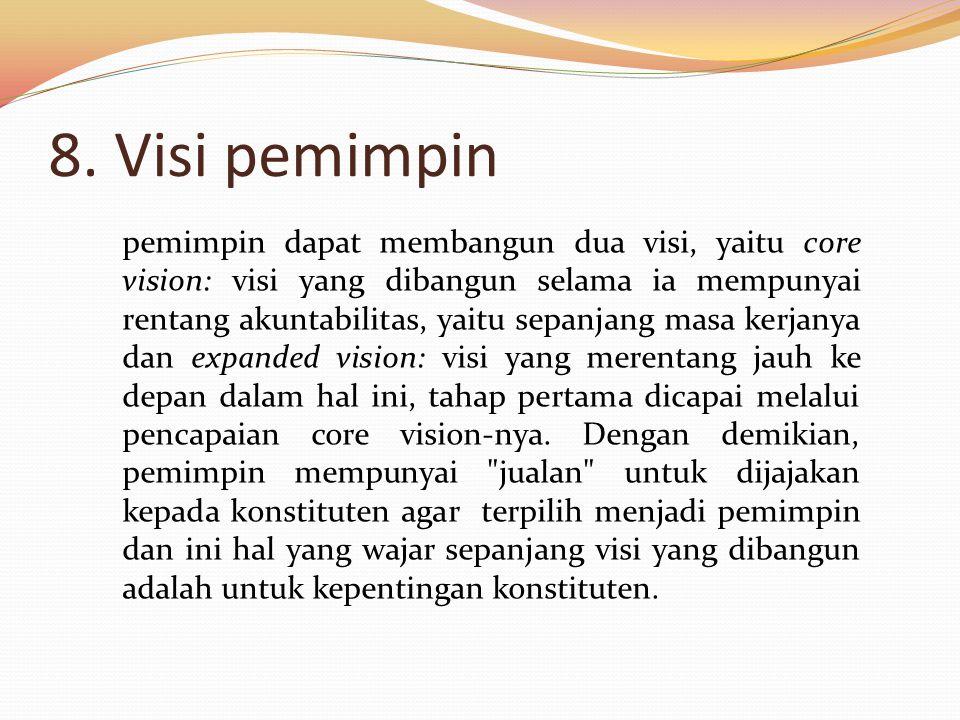 8. Visi pemimpin pemimpin dapat membangun dua visi, yaitu core vision: visi yang dibangun selama ia mempunyai rentang akuntabilitas, yaitu sepanjang m