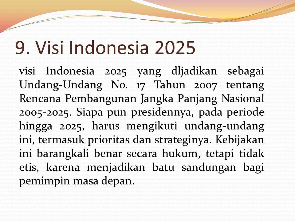 9. Visi Indonesia 2025 visi Indonesia 2025 yang dljadikan sebagai Undang-Undang No. 17 Tahun 2007 tentang Rencana Pembangunan Jangka Panjang Nasional