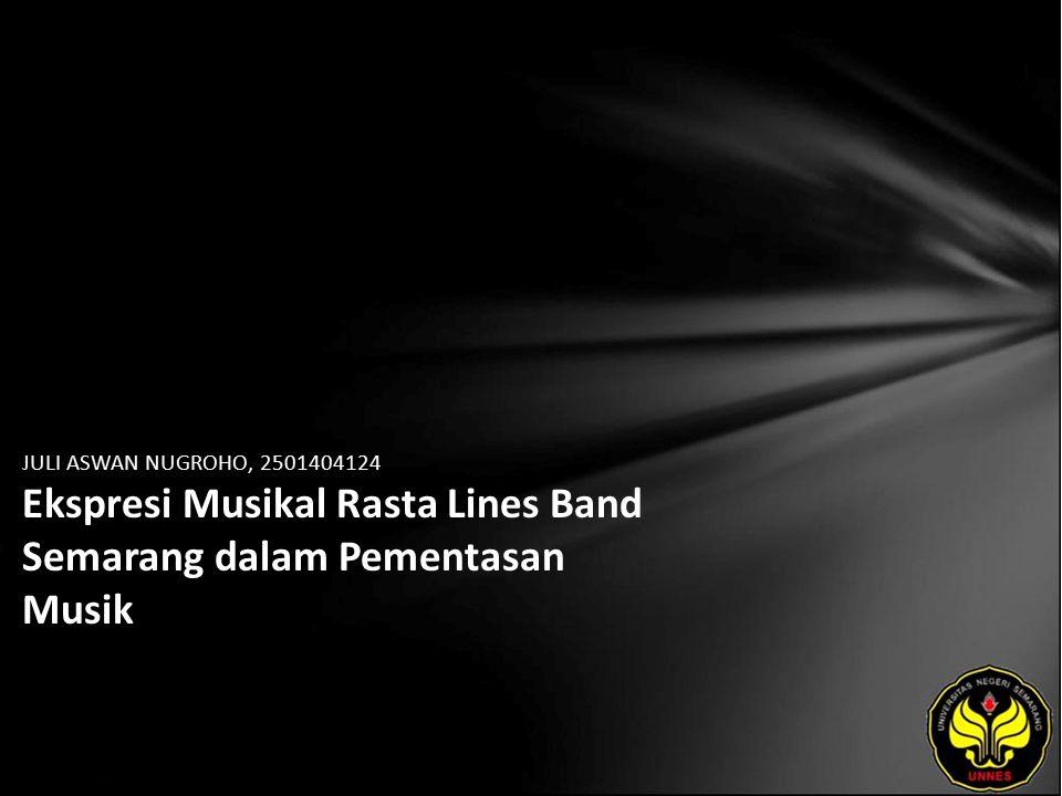JULI ASWAN NUGROHO, 2501404124 Ekspresi Musikal Rasta Lines Band Semarang dalam Pementasan Musik