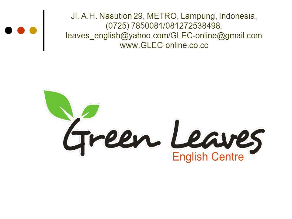 Jl. A.H. Nasution 29, METRO, Lampung, Indonesia, (0725) 7850081/081272538498, leaves_english@yahoo.com/GLEC-online@gmail.com www.GLEC-online.co.cc
