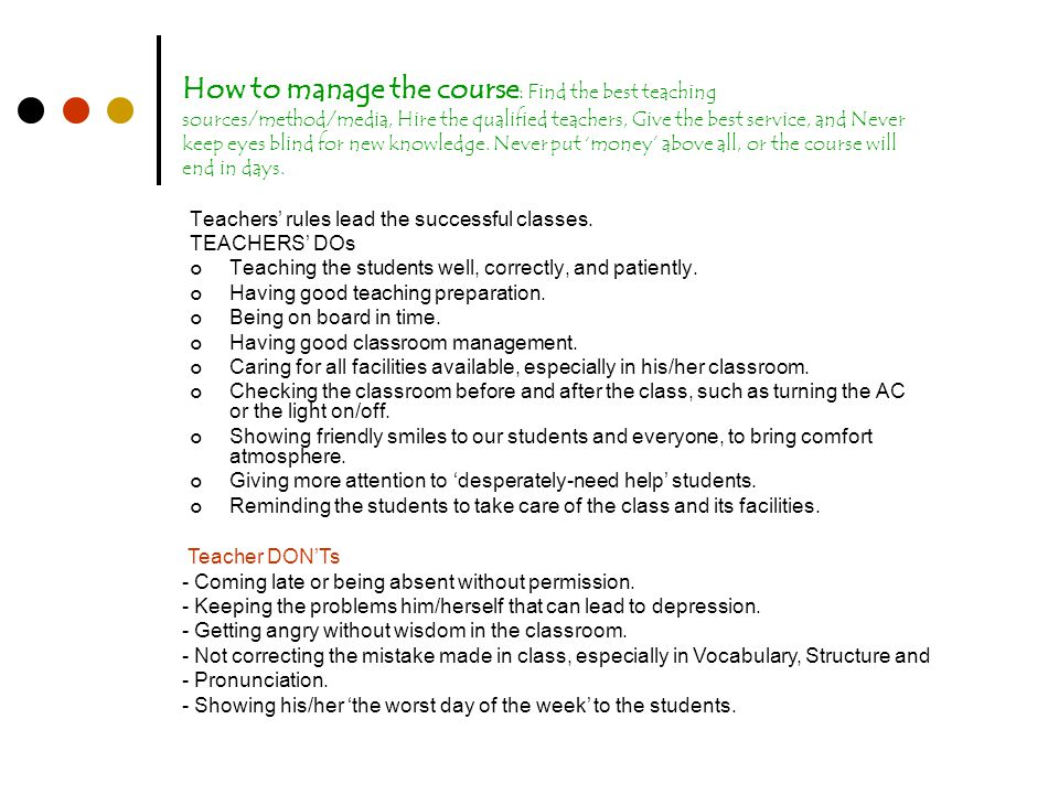 How to manage the course : Find the best teaching sources/method/media, Hire the qualified teachers, Give the best service, and Never keep eyes blind