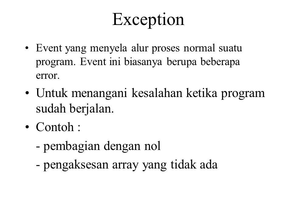 Exception Event yang menyela alur proses normal suatu program. Event ini biasanya berupa beberapa error. Untuk menangani kesalahan ketika program suda