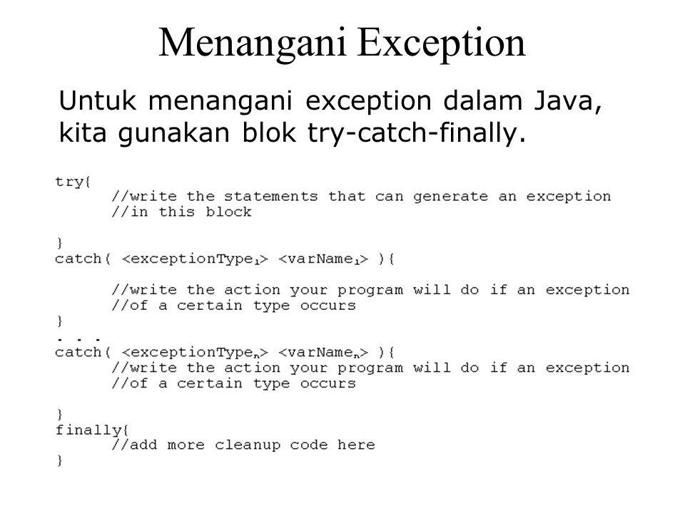 Menangani Exception Untuk menangani exception dalam Java, kita gunakan blok try-catch-finally.