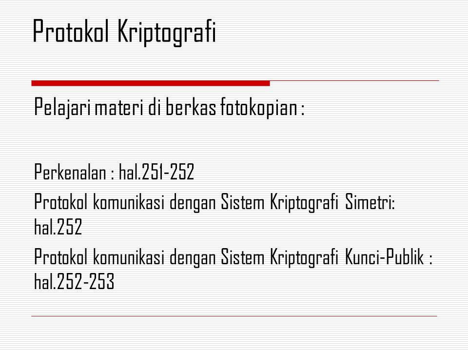 Pelajari materi di berkas fotokopian : Perkenalan : hal.251-252 Protokol komunikasi dengan Sistem Kriptografi Simetri: hal.252 Protokol komunikasi den