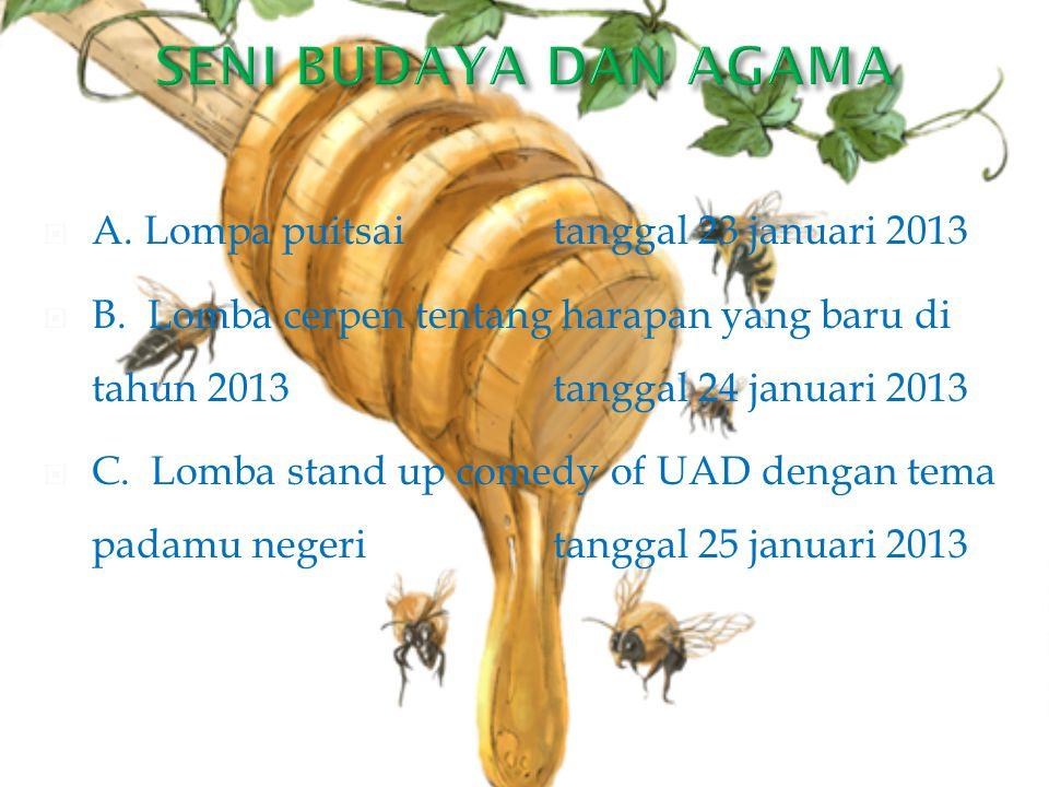  A. Lompa puitsai tanggal 23 januari 2013  B. Lomba cerpen tentang harapan yang baru di tahun 2013tanggal 24 januari 2013  C. Lomba stand up comedy