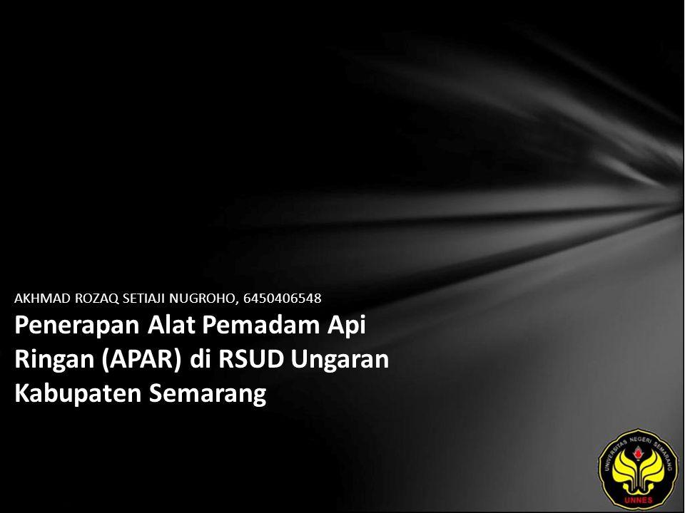 AKHMAD ROZAQ SETIAJI NUGROHO, 6450406548 Penerapan Alat Pemadam Api Ringan (APAR) di RSUD Ungaran Kabupaten Semarang