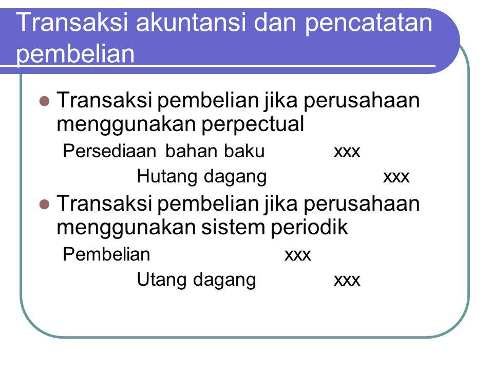 Transaksi akuntansi dan pencatatan pembelian Transaksi pembelian jika perusahaan menggunakan perpectual Persediaan bahan bakuxxx Hutang dagangxxx Tran