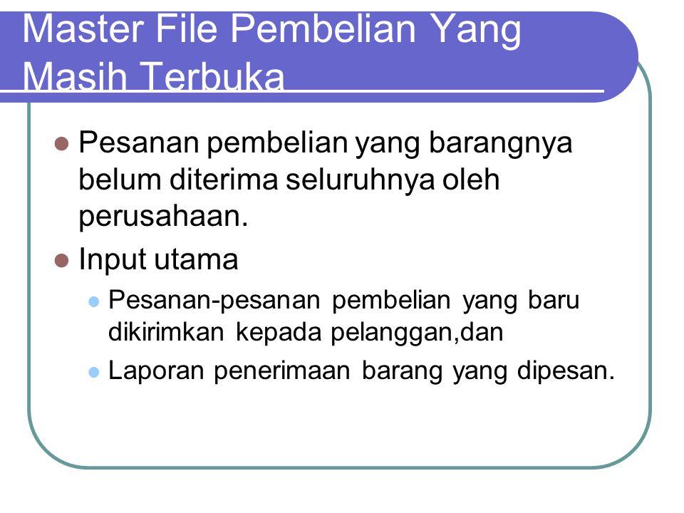 Master File Pembelian Yang Masih Terbuka Pesanan pembelian yang barangnya belum diterima seluruhnya oleh perusahaan. Input utama Pesanan-pesanan pembe