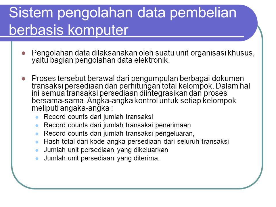 Sistem pengolahan data pembelian berbasis komputer Pengolahan data dilaksanakan oleh suatu unit organisasi khusus, yaitu bagian pengolahan data elektr