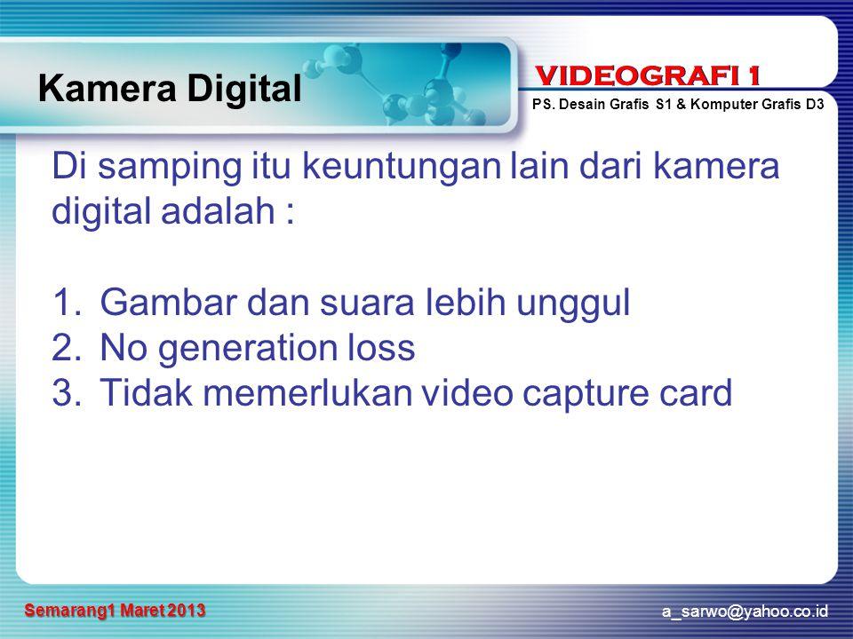 VIDEOGRAFI 1 PS. Desain Grafis S1 & Komputer Grafis D3 a_sarwo@yahoo.co.id Semarang1 Maret 2013 VIDEOGRAFI 1 Kamera Digital Di samping itu keuntungan