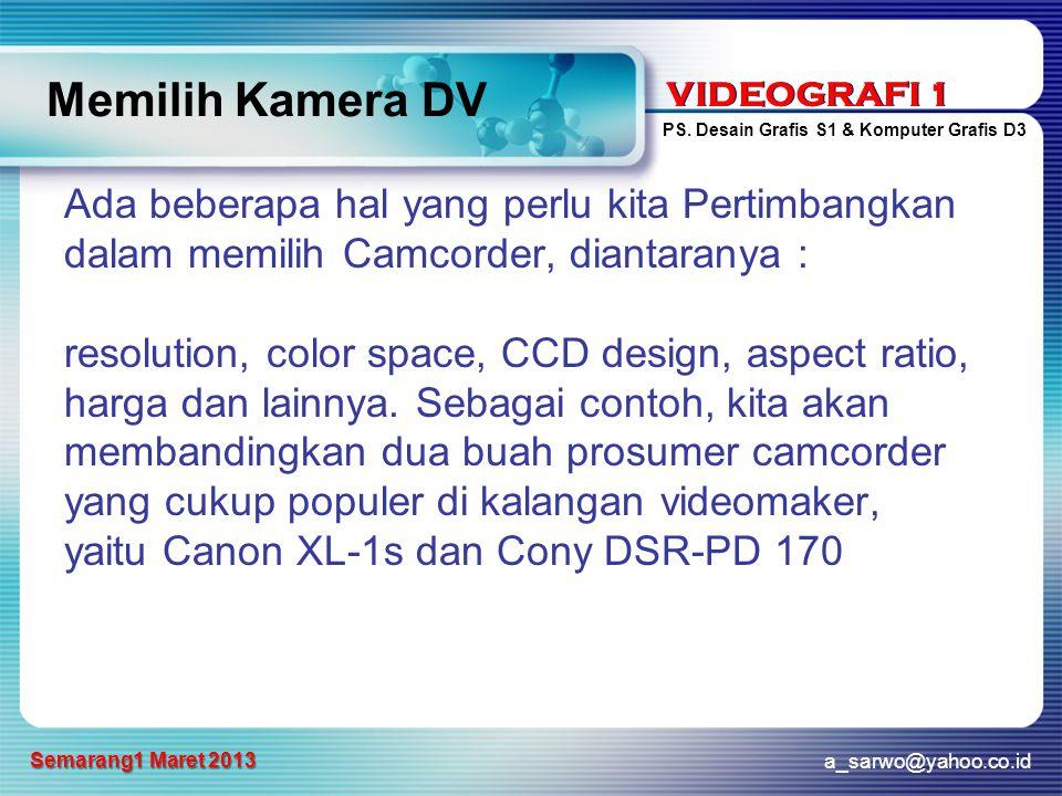 VIDEOGRAFI 1 PS. Desain Grafis S1 & Komputer Grafis D3 a_sarwo@yahoo.co.id Semarang1 Maret 2013 VIDEOGRAFI 1 Memilih Kamera DV Ada beberapa hal yang p