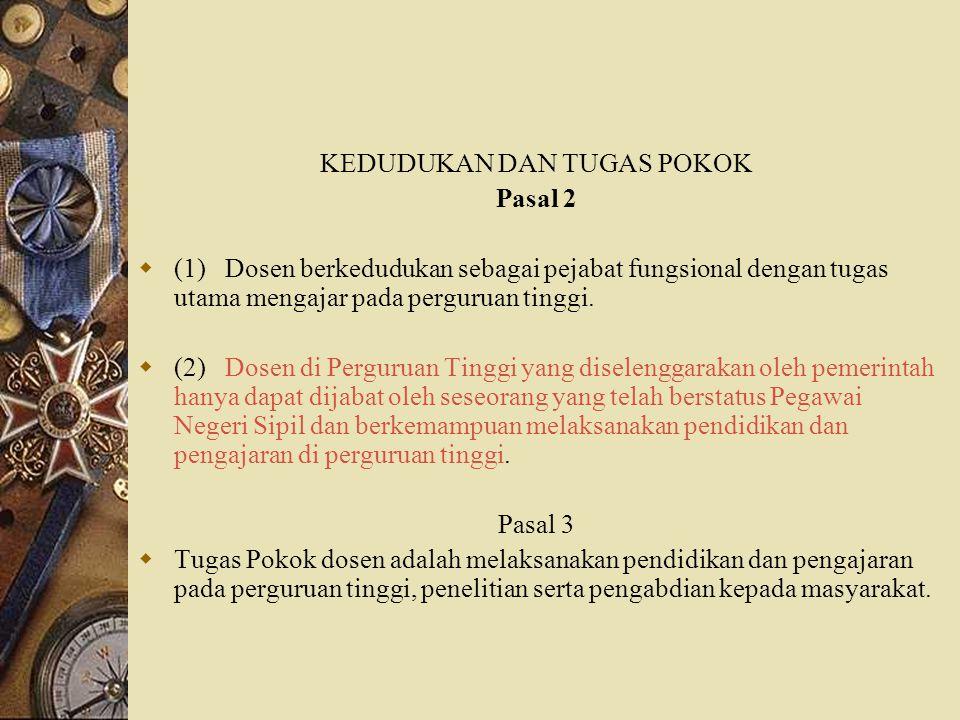 KEDUDUKAN DAN TUGAS POKOK Pasal 2  (1) Dosen berkedudukan sebagai pejabat fungsional dengan tugas utama mengajar pada perguruan tinggi.  (2) Dosen d