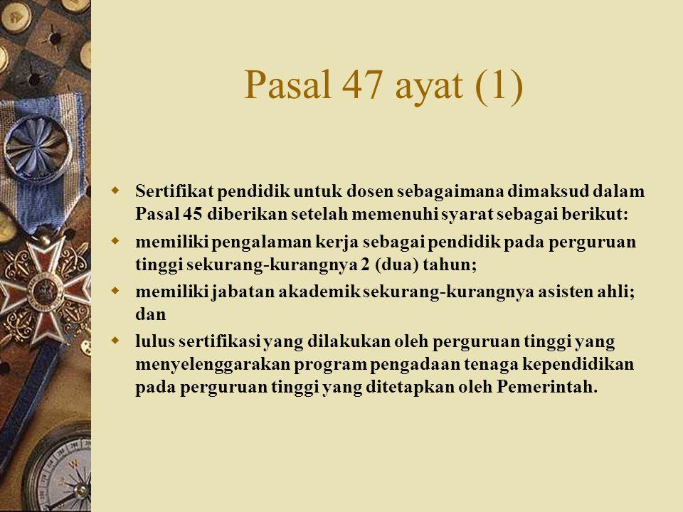 Pasal 47 ayat (1)  Sertifikat pendidik untuk dosen sebagaimana dimaksud dalam Pasal 45 diberikan setelah memenuhi syarat sebagai berikut:  memiliki