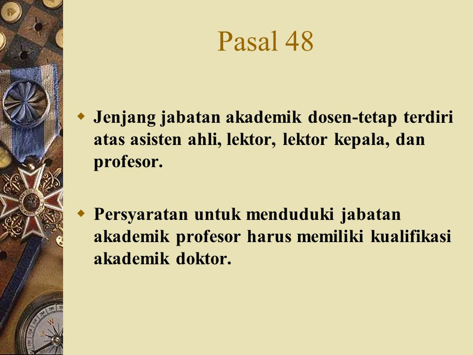 Pasal 48  Jenjang jabatan akademik dosen-tetap terdiri atas asisten ahli, lektor, lektor kepala, dan profesor.  Persyaratan untuk menduduki jabatan