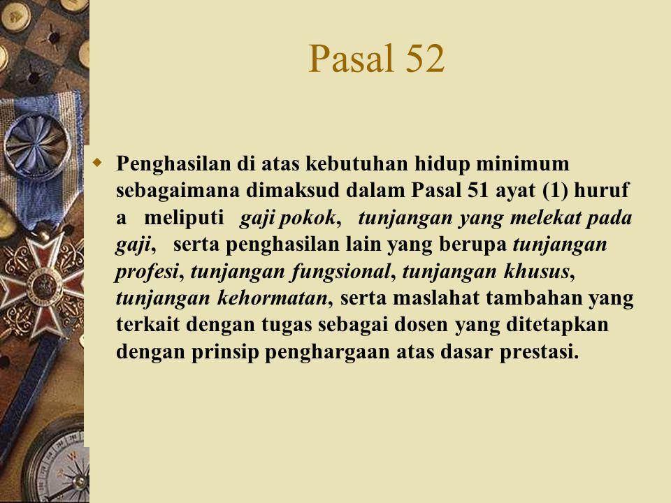 Pasal 52  Penghasilan di atas kebutuhan hidup minimum sebagaimana dimaksud dalam Pasal 51 ayat (1) huruf a meliputi gaji pokok, tunjangan yang meleka