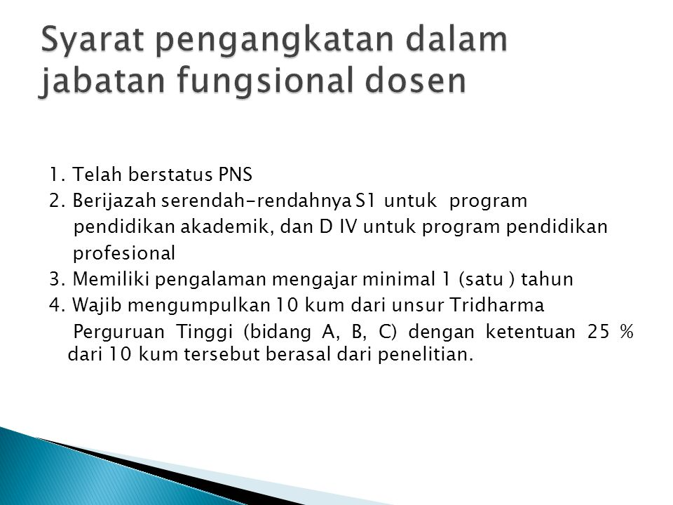1. Telah berstatus PNS 2. Berijazah serendah-rendahnya S1 untuk program pendidikan akademik, dan D IV untuk program pendidikan profesional 3. Memiliki