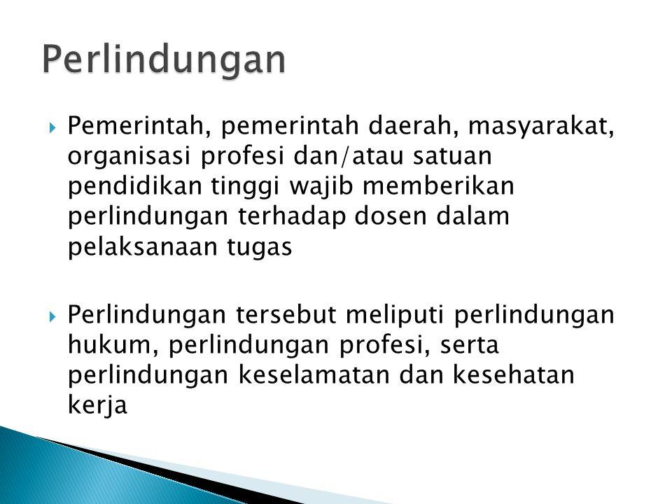  Pemerintah, pemerintah daerah, masyarakat, organisasi profesi dan/atau satuan pendidikan tinggi wajib memberikan perlindungan terhadap dosen dalam p