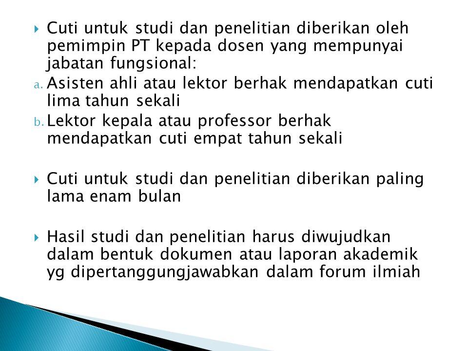  Cuti untuk studi dan penelitian diberikan oleh pemimpin PT kepada dosen yang mempunyai jabatan fungsional: a. Asisten ahli atau lektor berhak mendap